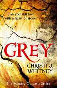 Grey (The Romany Outcasts Series, Book 1) by Christi J. Whitney