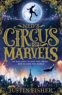 Book Ned's Circus of Marvels (Ned's Circus of Marvels, Book 1) by Justin Fisher