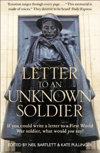 Book Letter To An Unknown Soldier: If you could write a letter to a First World War soldier, what would… by Kate Pullinger