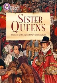 Book Sister Queens: The Lives And Reigns Of Mary And Elizabeth: Band 15/emerald (collins Big Cat) by Duffy Parry