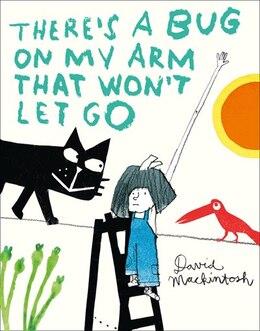 Book There's A Bug On My Arm That Won't Let Go by David Mackintosh