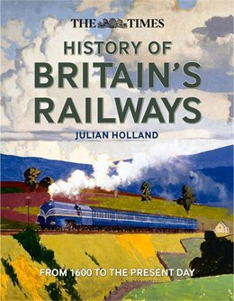 Book The Times History of Britain's Railways by Julian Holland