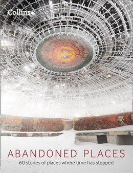 Book Abandoned Places: 60 stories of places where time stopped by Richard Happer