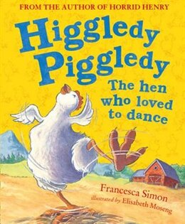 Book Higgledy Piggledy the Hen Who Loved to Dance by Francesca Simon