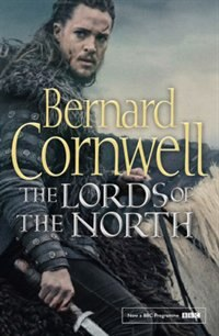 Book The Lords of the North (The Last Kingdom Series, Book 3): TV tie-in edition by Bernard Cornwell