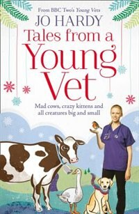 Book Tales from a Young Vet: Mad cows, crazy kittens, and all creatures big and small by Jo Hardy