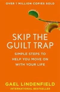 Book Skip The Guilt Trap: Simple Steps To Help You Move On With Your Life by Gael Lindenfield