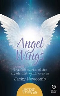 Book Angel Wings: True-life stories of the Angels that watch over us (HarperTrue Fate - A Short Read) by Jacky Newcomb