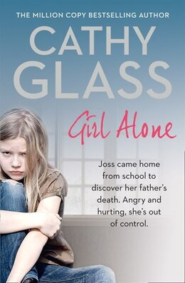 Book Girl Alone: Joss came home from school to discover her father's death. Angry and hurting, she's out… by Cathy Glass