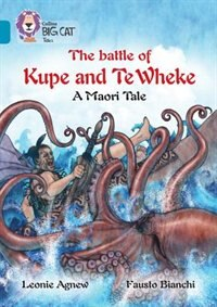 Book The Battle Of Kupe And Te Wheke: A Maori Tale: Band 13/topaz (collins Big Cat) by Leoni Agnew