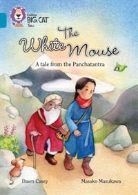 The White Mouse: A Folk Tale From The Panchatantra: Band 13/topaz (collins Big Cat) by Dawn Casey