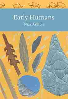 Early Humans (collins New Naturalist Library, Book 134) by Nicholas Ashton