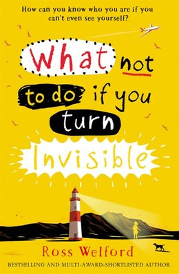 Book What Not To Do If You Turn Invisible by Ross Welford