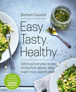 Book Easy. Tasty. Healthy.: All Recipes Free From Gluten, Dairy, Sugar, Soya, Eggs And Yeast by Barbara Cousins