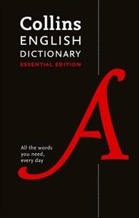 Book Collins English Dictionary Essential Edition: 200,000 Words And Phrases For Everyday Use by Collins Dictionaries