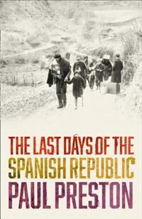 Book The Last Days of the Spanish Republic by Paul Preston