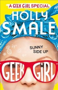 Book Sunny Side Up (Geek Girl Special, Book 2) by Holly Smale