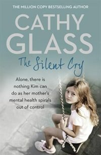 Book The Silent Cry: There is little Kim can do as her mother's mental health spirals out of control by Cathy Glass