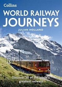 Book World Railway Journeys: Discover 50 of the world's greatest railways by Julian Holland