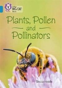 Plants, Pollen And Pollinators: Band 13/topaz (collins Big Cat)