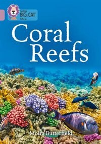 Coral Reefs: Band 18/pearl (collins Big Cat) by Moira Butterfield
