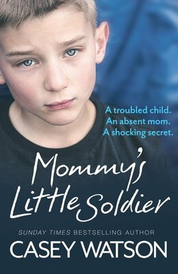 Book Mommy's Little Soldier: A troubled child. An absent mom. A shocking secret.: A troubled child. An… by Casey Watson