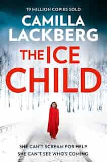 The Ice Child (Patrik Hedstrom and Erica Falck, Book 9) by Camilla Lackberg