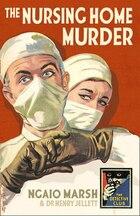 The Nursing Home Murder: A Detective Story Club Classic Crime Novel (the Detective Club)