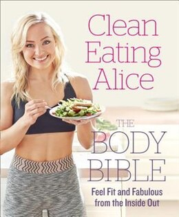 Book Clean Eating Alice The Body Bible: Feel Fit And Fabulous From The Inside Out by Alice Liveing
