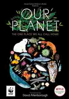 Our Planet: The One Place We All Call Home: The One Place We All Call Home by Matt Whyman