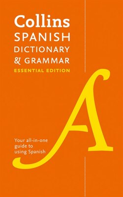 Book Collins Spanish Dictionary And Grammar Essential Edition: Two Books In One by Collins Dictionaries