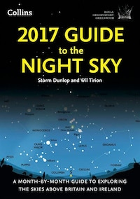 2017 Guide to the Night Sky: A month-by-month guide to exploring the skies above Britain and Ireland