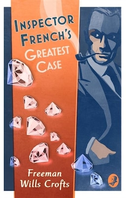 Book Inspector French's Greatest Case: An Inspector French Mystery by Freeman Wills Crofts