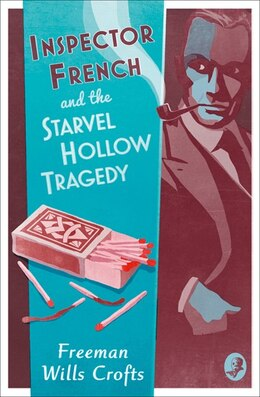 Book Inspector French And The Starvel Hollow Tragedy (inspector French Mystery) by Freeman Wills Crofts