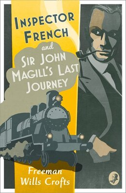 Book Inspector French: Sir John Magill's Last Journey (inspector French Mystery) by Freeman Wills Crofts