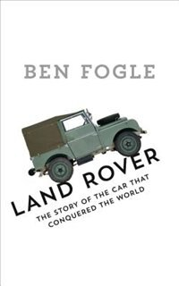Book Land Rover: The Story Of The Car That Conquered The World by Ben Fogle