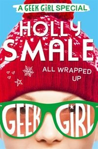 Book All Wrapped Up (geek Girl Special, Book 1) by Holly Smale