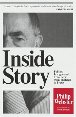 Book Inside Story: Politics, Intrigue And Treachery From Thatcher To Brexit by Philip Webster