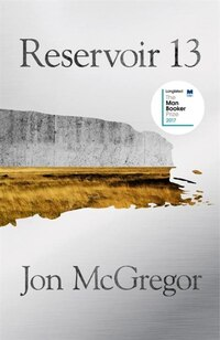 Reservoir 13: Longlisted For The Man Booker Prize 2017