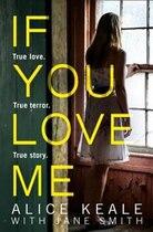 Book If You Love Me: True Love. True Terror. True Story. by Alice Keale
