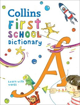 Book Collins First School Dictionary : Trusted Support For Learning by Collins Dictionaries