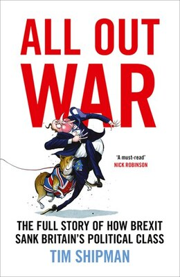 Book All Out War: The Full Story Of How Brexit Sank Britain's Political Class by Tim Shipman
