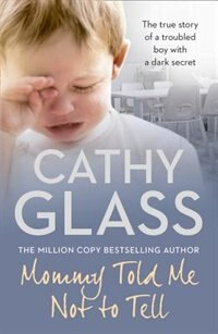 Book Mommy Told Me Not To Tell: The True Story Of A Troubled Boy With A Dark Secret by Cathy Glass
