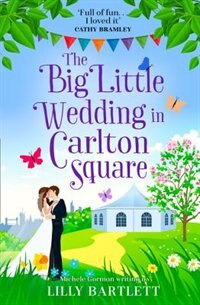 The Big Little Wedding In Carlton Square: A Gorgeously Heartwarming Romance And One Of The Top Summer Holiday Reads For Women (the Carlton Square Series, Book 1) by Lilly Bartlett