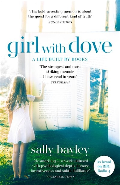 Girl With Dove: A Life Built By Books by Sally Bayley