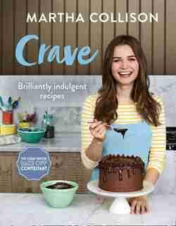Crave: Brilliantly Indulgent Recipes by Martha Collison