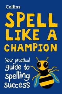 Book Collins Spell Like A Champion: Your Practical Guide To Spelling Success by Collins Dictionaries