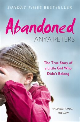 Book Abandoned: The True Story Of A Little Girl Who Didn't Belong by Anya Peters