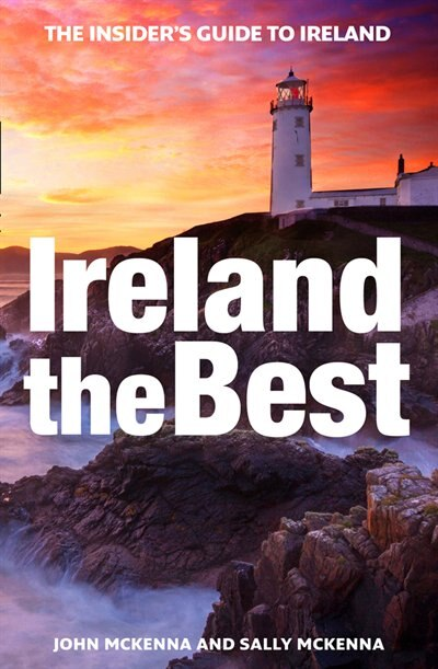 Ireland The Best: The Insider's Guide To Ireland by John McKenna