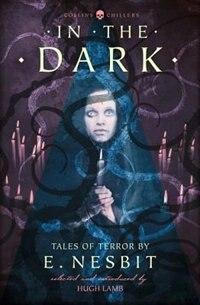 In The Dark: Tales Of Terror By E. Nesbit (collins Chillers) by E. Nesbit